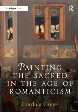 Painting the Sacred in the Age of Romanticism: Ainting Religion in the Age of Romaniticism