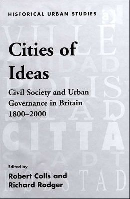 Cities of Ideas: Civil Society and Urban Governance in Britain 1800-2000: Essays in Honour of David Reeder