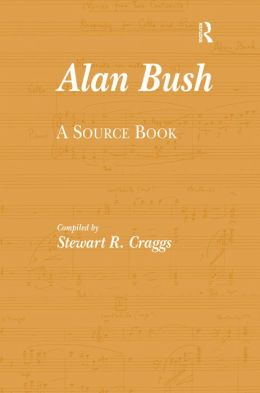 Alan Bush: A Sourcebook