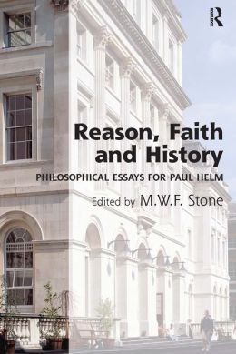 Reason, Faith and History: Philosophical Essays for Paul Helm