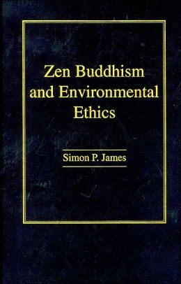 Zen Buddhism and Environmental Ethics (World Philosophies Series)