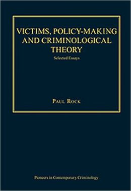Victims, Policy-Making and Criminological Theory: Selected Essays