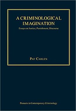 A Criminological Imagination: Essays on Justice, Punishment, Discourse