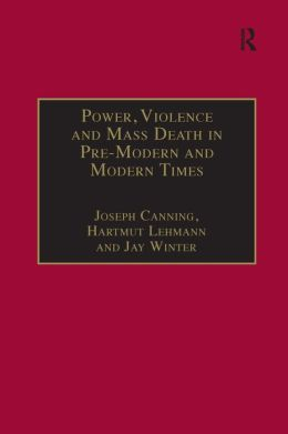 Power, Violence and Mass Death in Pre-Modern and Modern Times