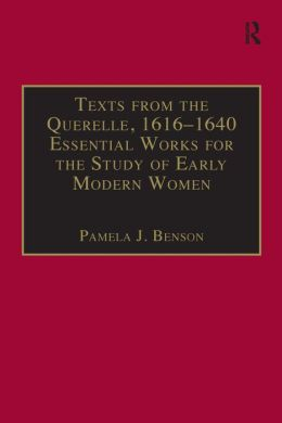 Texts from the Querelle, 1616-1640: Essential Works for the Study of Early Modern English women