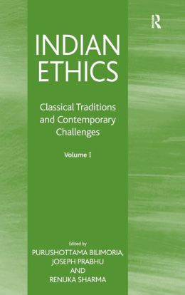 Indian Ethics: Classical Traditions and Contemporary Challenges