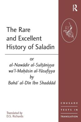 The Rare and Excellent History of Saladin: Or, Al-Nawaadir Al-Sulotaaniyya Wa'l-Maohaasin Al-Yausufiyya