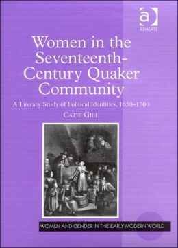 Women in the Seventeenth-Century Quaker Community: A Literary Study of Political Identities, 1650-1700