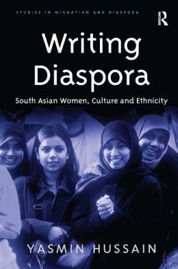 Writing Diaspora: South Asian Women Culture and Ethnicity