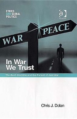 In War We Trust: The Bush Doctrine and the Pursuit of Just War