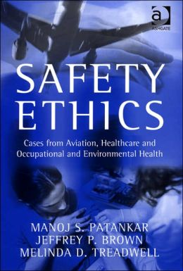 Safety Ethics: Cases from Aviation Healthcare and Occupational and Environmental Health