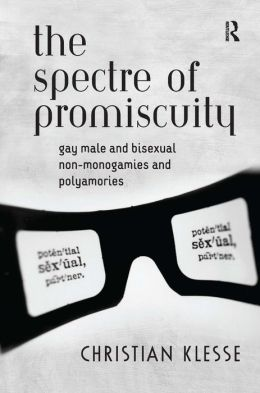 Spectre of Promiscuity: Gay Male and Bisexual Non-Monogamies