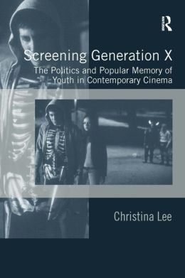 Contemporary Youth Cinema: Generation X Politics and Popular Memory