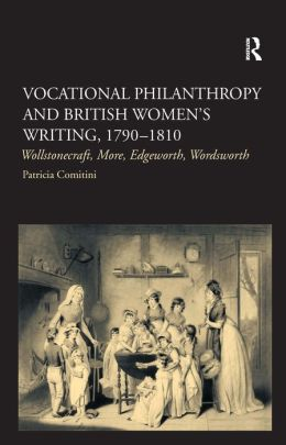 Vocational Philanthropy and British Women's Writing, 1790-1810: Wollstonecraft, More, Edgeworth, Wordsworth