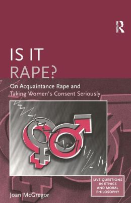 Is It Rape? on Acquaintance Rape and Taking Women's Consent Seriously?