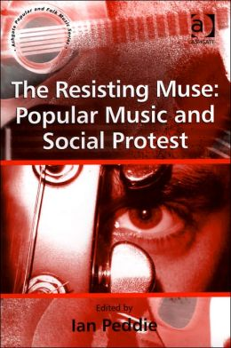 The Resisting Muse: Popular Music and Social Protest