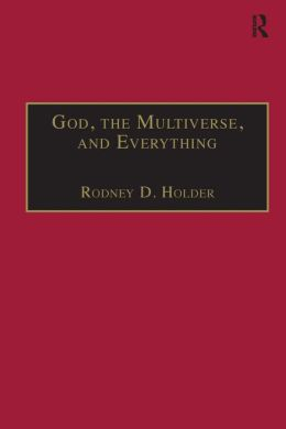 God, the Multiverse and Everything: Modern Cosmology and the Argument from Design