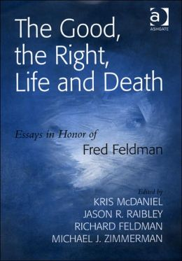 The Good, the Right, Life, and Death: Essays in Honor of Fred Feldman