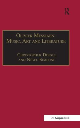 Olivier Messiaen: Music, Art and Literature