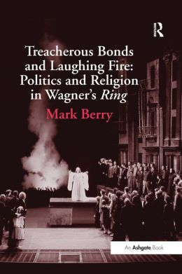 Treacherous Bonds and Laughing Fire: Politics and Religion in Wagner's Ring