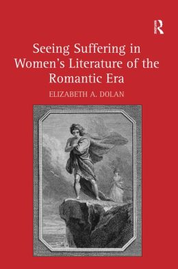 Seeing Suffering in Women's Literature of the Romantic Era