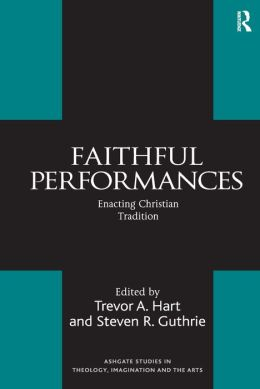 Faithful Performances: Enacting Christian Tradition