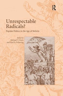 Unrespectable Radicals?Popular Politics in the Age of Reform