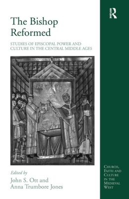 Bishop Reformed: Studies on Episcopal Power and Culture in the Central Middle Ages