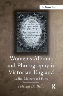 Women's Albums and Photography in Victorian England: Ladies, Mothers and Flirts