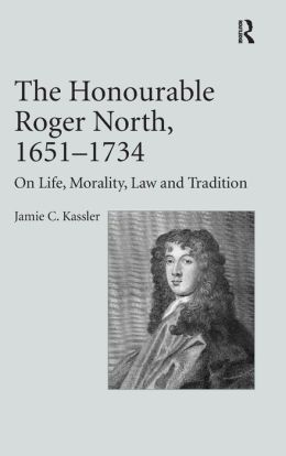 The Honourable Roger North, 1651-1734: On Life, Morality, Law and Tradition
