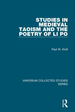 Studies in Medieval Taoism and the Poetry of Li Po