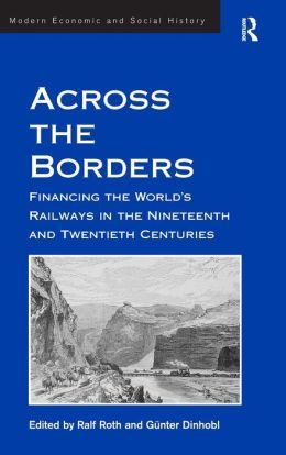 Across the Borders: Financing the World's Railways in the Nineteenth and Twentieth Centuries