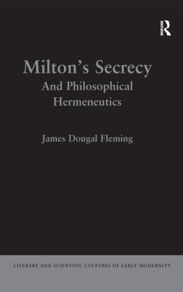 Milton's Secrecy: And Philosophical Hermeneutics