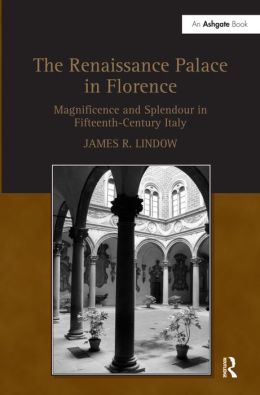 Renaissance Palace in Florence: Magnificence and Splendour in Fifteenth-Century Italy