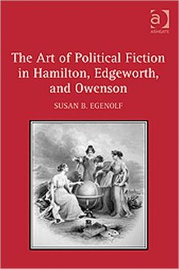 The Art of Political Fiction in Hamilton, Edgeworth, and Owenson