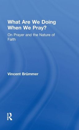 What Are We Doing When We Pray?-On Prayer and the Nature of Faith