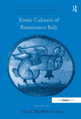 The Erotic Cultures of Renaissance Italy