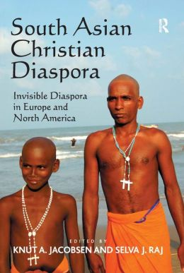 South Asian Christian Diaspora: Invisible Diaspora in Europe and North America
