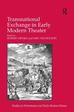 Transnational and Transcultural Exchange in Early Modern Drama: Theater Crossing Borders