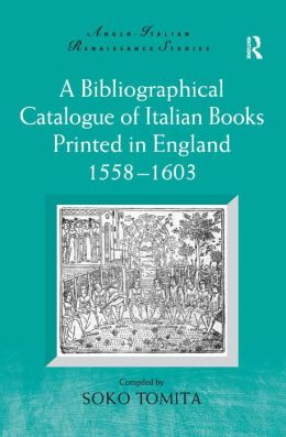 Bibliographical Catalogue of Italian Books Printed in England, 1558e/