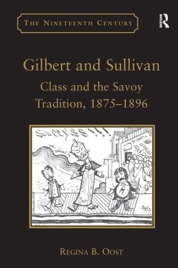 Gilbert and Sullivan: Class and the Savoy Tradition 1875-1896
