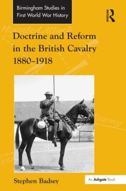 Doctrine and Reform in the British Cavalry 1880-1918
