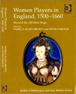 Women Players in England 1500-1660: Beyond the All-Mail Stage