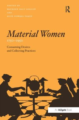 Material Women, 1750-1950: Consuming Desires and Collecting Practices