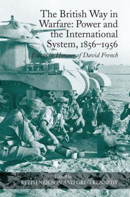 The British Way in Warfare: Power and the International System, 1856-1956-Essays in Honour of David French