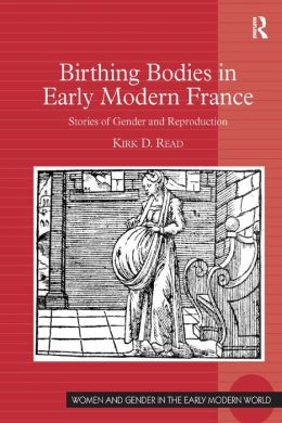 Birthing Bodies in Early Modern France