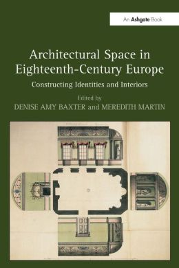 Architectural Space in Eighteenth-Century Europe: Constructing Identities and Interiors
