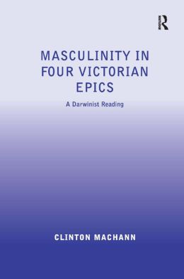 Masculinity in Four Victorian Epics