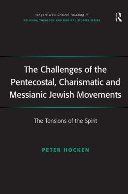 The Challenges of the Pentecostal, Charismatic and Messianic Jewish Movements-The Tensions of the Spirit