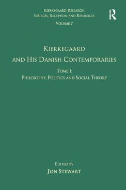 Volume 7, Tome I: Kierkegaard and his Danish Contemporaries - Philosophy, Politics and Social Theory